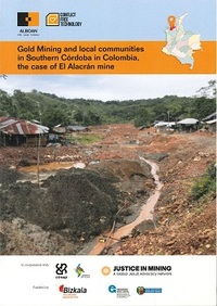 portada Gold Mining and local communities in Southern Córdoba in Colombia, the case of El Alacrán mine.